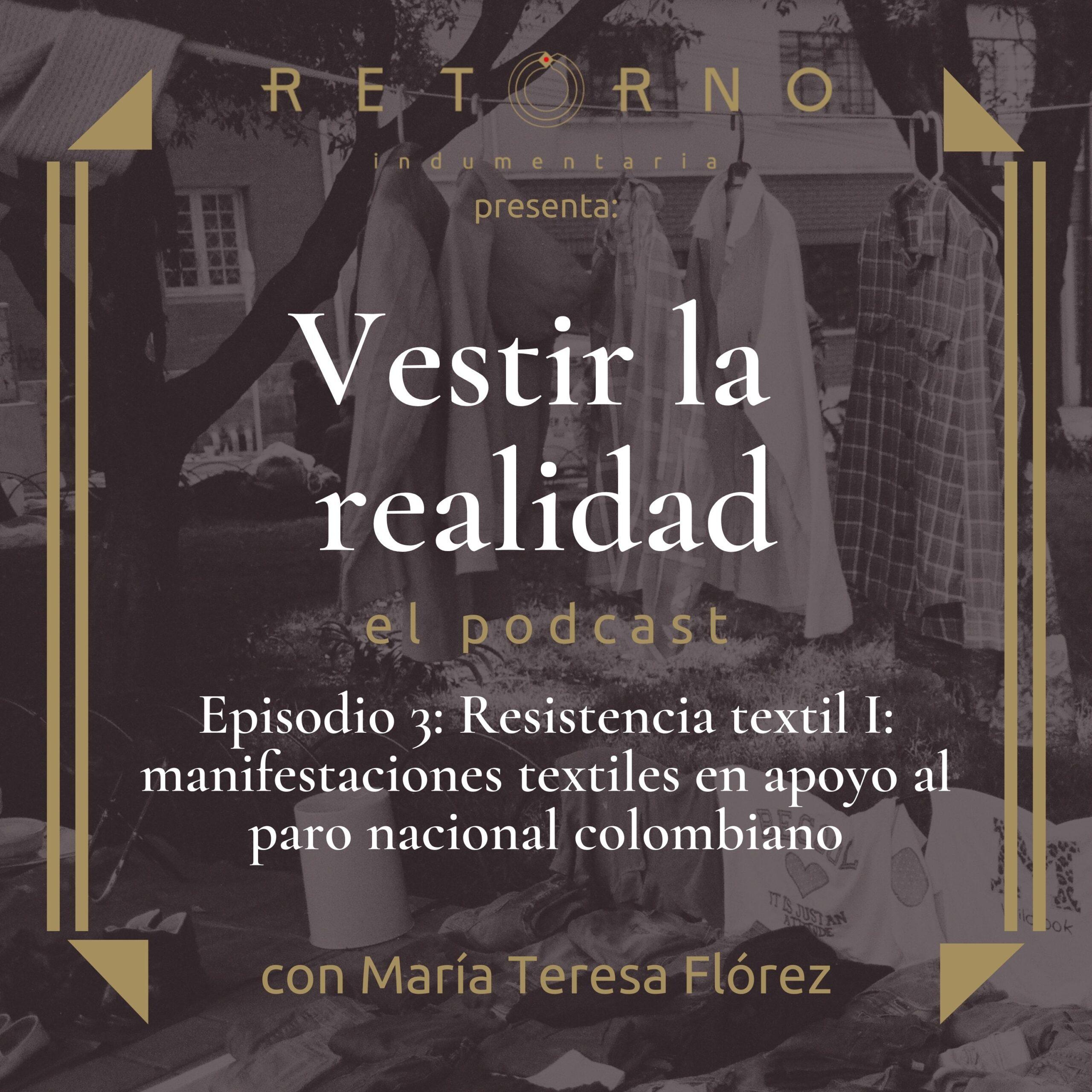 Episodio 3: Resistencia textil I: manifestaciones textiles en apoyo al paro nacional colombiano
